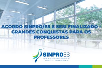 ACORDO SINPRO/ES E SESI FINALIZADO – GRANDES CONQUISTAS PARA OS PROFESSORES