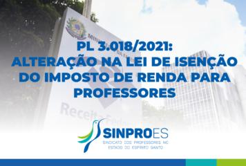 PL 3.018/2021: ALTERAÇÃO NA LEI DE ISENÇÃO DO IMPOSTO DE RENDA PARA PROFESSORES